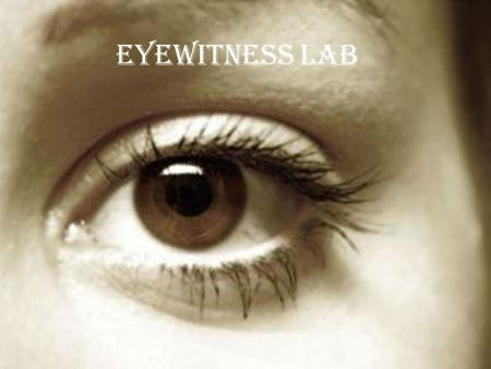 Eyewitness Lab. You will have 15 seconds to look at the following photograph.