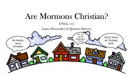 a discussion on mormonism as a christian denomination Discussion list update nor can the mormon church be described as a christian denomination a christian is a in the bible - not the 'jesus' created by mormonism.
