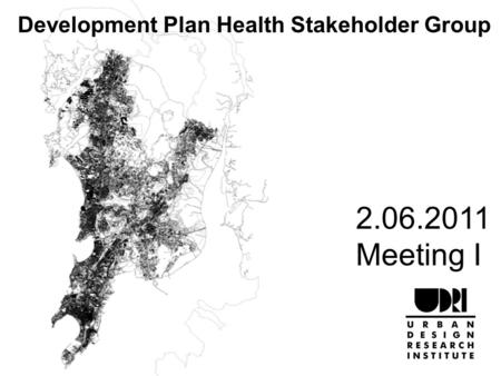 2.06.2011 Meeting I Development Plan Health Stakeholder Group.