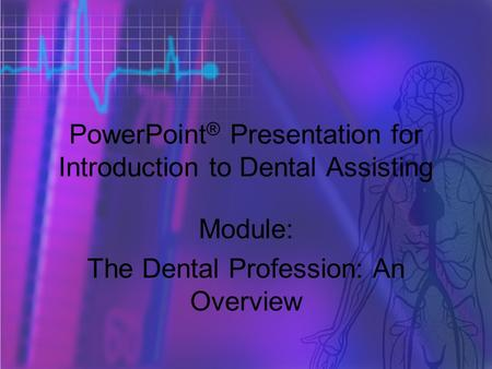 Copyright © 2006 Thomson Delmar Learning. ALL RIGHTS RESERVED. 1 PowerPoint ® Presentation for Introduction to Dental Assisting Module: The Dental Profession: