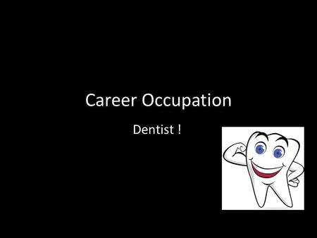 Career Occupation Dentist !. Work Environment * Dentists provide instruction on diet, brushing, flossing, the use of fluorides, and other areas of dental.