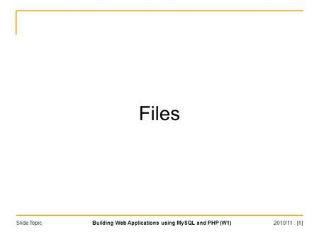 2010/11 : [1]Building Web Applications using MySQL and PHP (W1)Slide Topic Files.