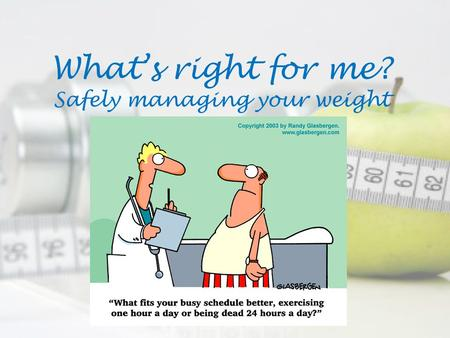 What's right for me? Safely managing your weight.
