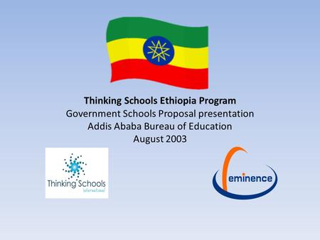 Thinking Schools Ethiopia Program Government Schools Proposal presentation Addis Ababa Bureau of Education August 2003.
