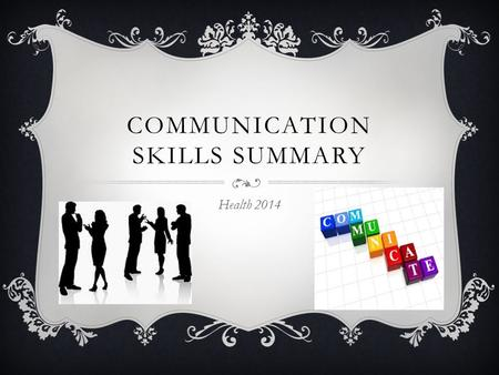 COMMUNICATION SKILLS SUMMARY Health 2014. OVERVIEW  Verbal Communication  Non-Verbal Communication  Written Communication  Aggressive Communication.