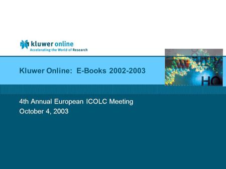 Kluwer Online: E-Books 2002-2003 4th Annual European ICOLC Meeting October 4, 2003.