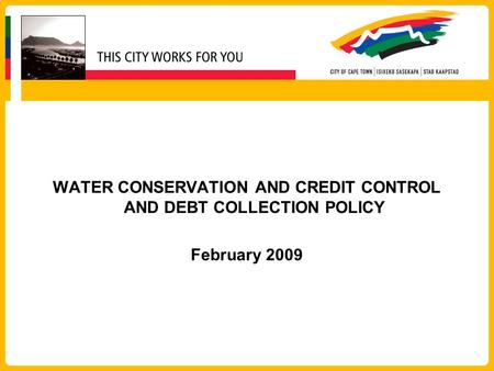 WATER CONSERVATION AND CREDIT CONTROL AND DEBT COLLECTION POLICY February 2009.