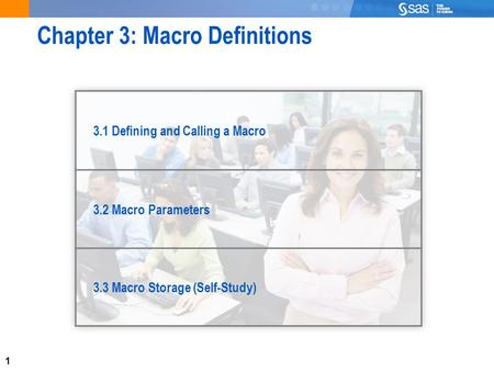 1 Chapter 3: Macro Definitions 3.1 Defining and Calling a Macro 3.2 Macro Parameters 3.3 Macro Storage (Self-Study)