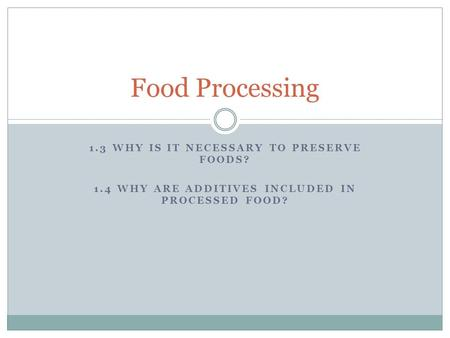 Food Processing 1.3 Why is it necessary to preserve foods?