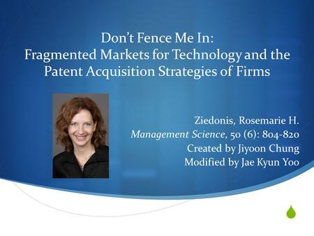  Don't Fence Me In: Fragmented Markets for Technology and the Patent Acquisition Strategies of Firms Ziedonis, Rosemarie H. Management Science, 50 (6):