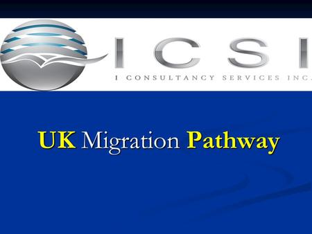 UK Migration Pathway. ICSI Profile Has been in the migration consulting business for 4 years Has been in the migration consulting business for 4 years.