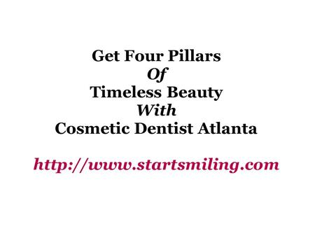 Get Four Pillars Of Timeless Beauty With Cosmetic Dentist Atlanta