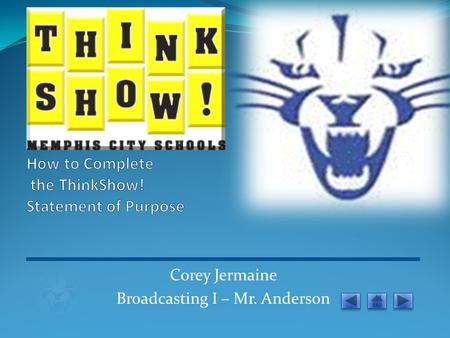 Corey Jermaine Broadcasting I – Mr. Anderson Filling out the Statement of Purpose Before we get started. It is a good idea to have some of your upcoming.