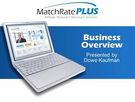 Presented by Dowe Kaufman. AFFILIATE PROGRAM MatchRate PLUS is a Free to Enroll Affiliate Program - There are no upfront costs or monthly fees.