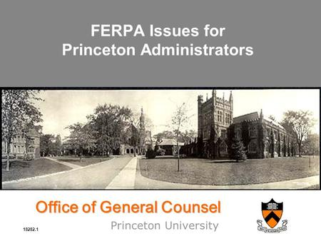 Office of General Counsel Princeton University FERPA Issues for Princeton Administrators 18282.1.