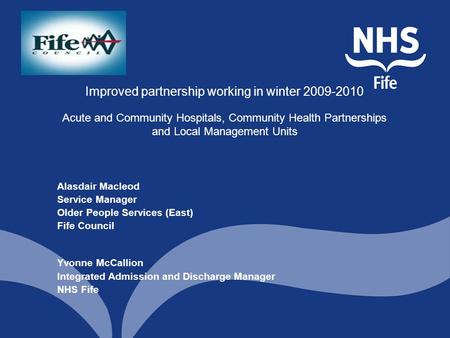 Improved partnership working in winter 2009-2010 Acute and Community Hospitals, Community Health Partnerships and Local Management Units Alasdair Macleod.