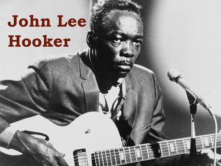 John Lee Hooker. John Lee Hooker (1917-2001) Influential American blues singer, guitarist, and songwriter. His driving, rhythm-focused boogie style of.