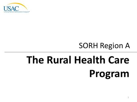SORH Region A The Rural Health Care Program 1. Rural Health Care Program | Program Overview Program Overview HCF Program Overview Telecom Program Overview.