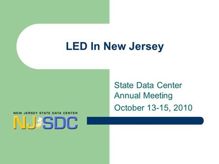 LED In New Jersey State Data Center Annual Meeting October 13-15, 2010.