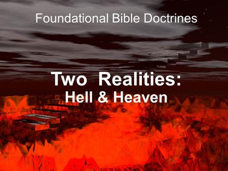 Two Realities: Hell & Heaven Foundational Bible Doctrines.