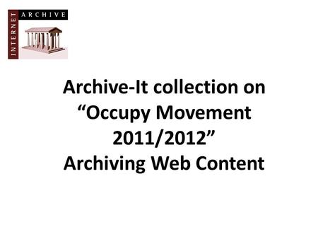 "Archive-It collection on ""Occupy Movement 2011/2012"" Archiving Web Content."