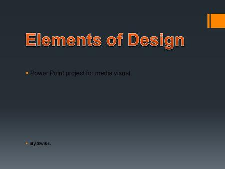  Power Point project for media visual.  By Swiss.