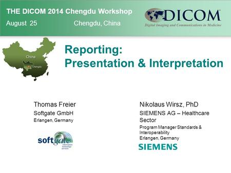 THE DICOM 2014 INTERNATIONAL CONFERENCE & SEMINAR March 14-16Bangalore, India THE DICOM 2014 Chengdu Workshop August 25 Chengdu, China Reporting: Presentation.