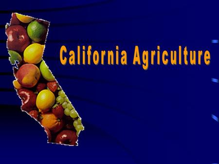 "California Agriculture is ""Top Notch"" America's Top 5 Agricultural States #1 California$36.6 Billion #2 Texas$ 16.4 Billion #3 Iowa$ 14.6 Billion #4."