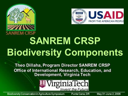 SANREM CRSP Biodiversity Components Theo Dillaha, Program Director SANREM CRSP Office of International Research, Education, and Development, Virginia Tech.