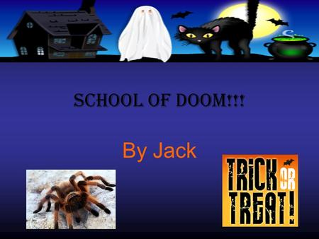 School of doom!!! By Jack. Introduction. You are walking with your friend Freddy you are somewhere you have never been before… There is something in the.