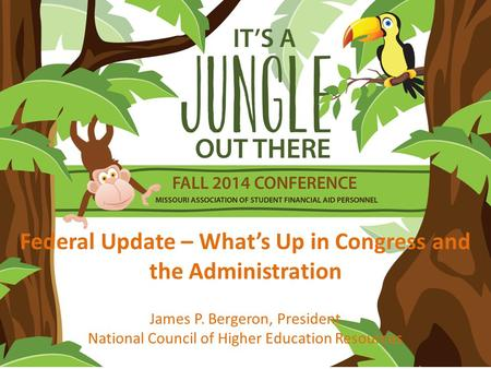 Federal Update – What's Up in Congress and the Administration James P. Bergeron, President National Council of Higher Education Resources.