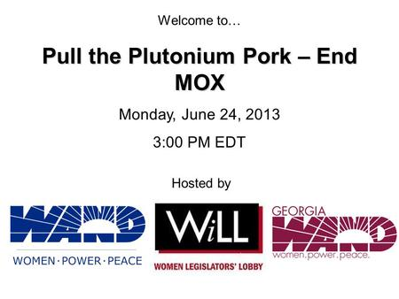 Welcome to… Hosted by Pull the Plutonium Pork – End MOX Monday, June 24, 2013 3:00 PM EDT.