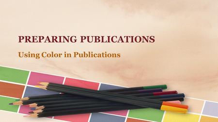 PREPARING PUBLICATIONS Using Color in Publications.