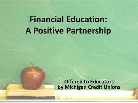 Financial Education: A Positive Partnership Offered to Educators by Michigan Credit Unions.