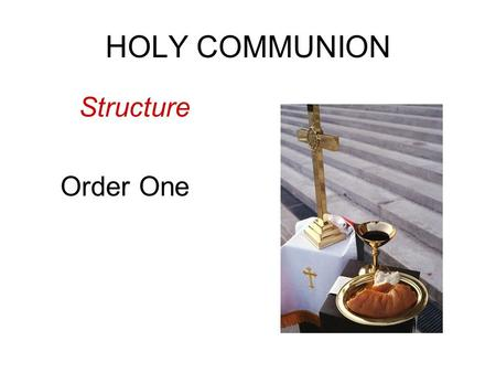 HOLY COMMUNION Structure Order One.