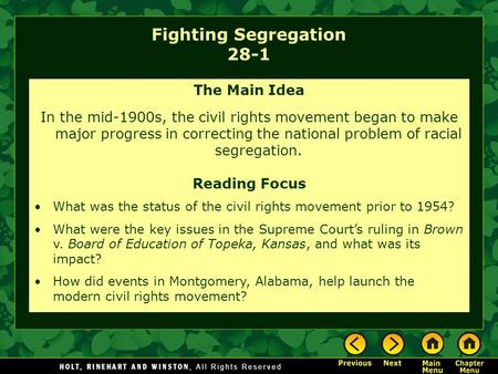 Fighting Segregation 28-1 The Main Idea In the mid-1900s, the civil rights movement began to make major progress in correcting the national problem of.