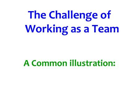 The Challenge of Working as a Team A Common illustration: