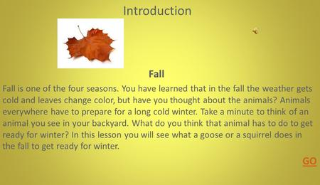 Introduction Fall Fall is one of the four seasons. You have learned that in the fall the weather gets cold and leaves change color, but have you thought.