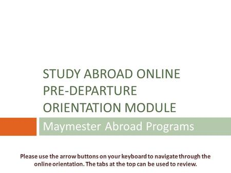 Maymester Abroad Programs STUDY ABROAD ONLINE PRE-DEPARTURE ORIENTATION MODULE.