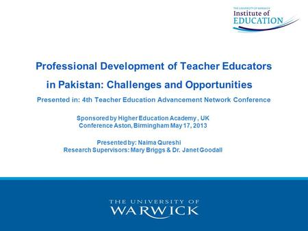 1 Professional Development of Teacher Educators in Pakistan: Challenges and Opportunities Presented in: 4th Teacher Education Advancement Network Conference.