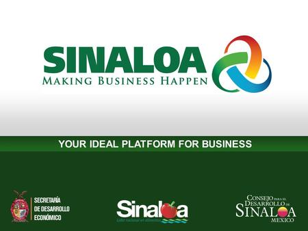 YOUR IDEAL PLATFORM FOR BUSINESS. SINALOA: NATURAL RESOURCES & PRIVILEGED LOCATION Located in Northwestern Mexico, Sinaloa is strategically positioned.