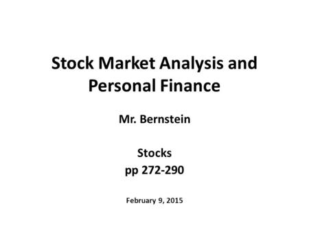 Stock Market Analysis and Personal Finance Mr. Bernstein Stocks pp 272-290 February 9, 2015.