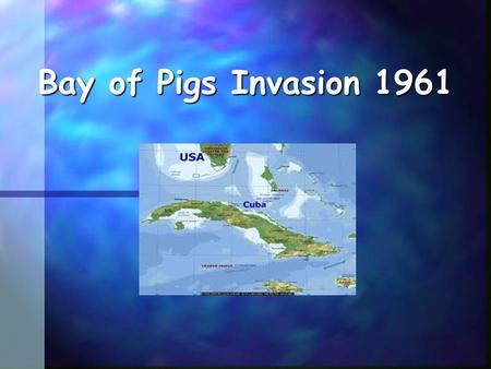 Bay of Pigs Invasion 1961.