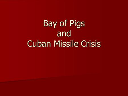 Bay of Pigs and Cuban Missile Crisis. Fidel Castro 1959, Fidel Castro overthrew Fulgencio Batista and became leader of Cuba 1959, Fidel Castro overthrew.