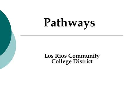 Los Rios Community College District Pathways.  Applications are available to apply to online at www.losrios.eduwww.losrios.edu  Use short, concise,