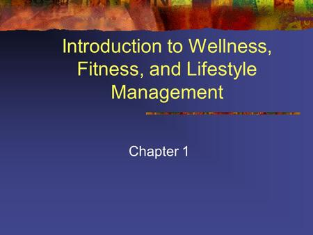Introduction to Wellness, Fitness, and Lifestyle Management Chapter 1.