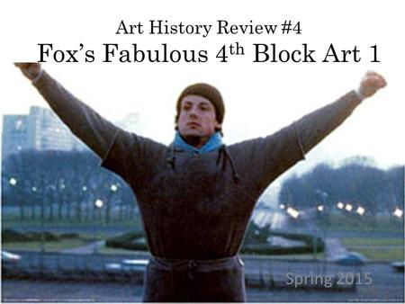 Art History Review #4 Fox's Fabulous 4 th Block Art 1 Spring 2015.