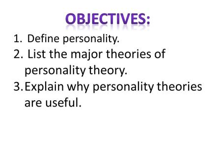 Objectives: List the major theories of personality theory.