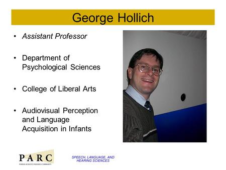 George Hollich Assistant Professor Department of Psychological Sciences College of Liberal Arts Audiovisual Perception and Language Acquisition in Infants.