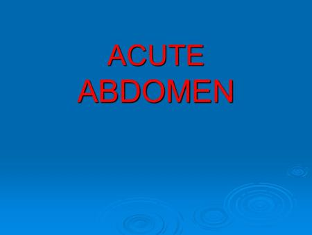 ACUTE ABDOMEN. ACUTE APPENDICITIS US OF APPENDICITIS.